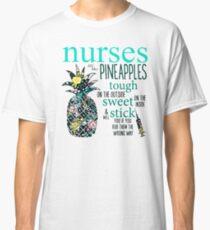 Nurses are like pineapples tough on outside Classic T-Shirt