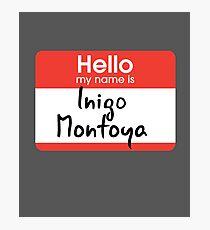 Hello my name is Inigo Montoya Photographic Print