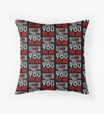 No matter what you do, I'll still be there for you... Throw Pillow