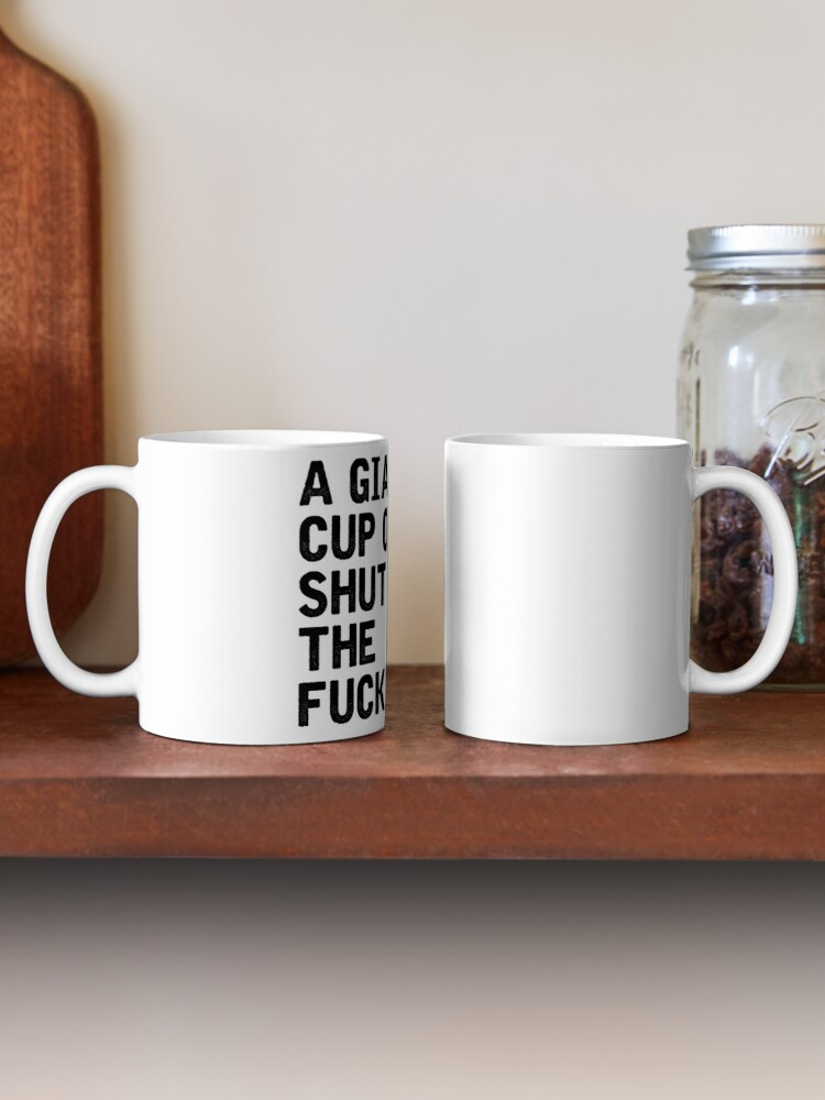 Alternate view of A Giant Cup Of Shut The Fuck Up Mug