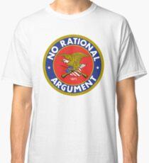 No Rational Argument Classic T-Shirt