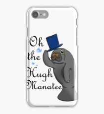 Oh the hugh manatee iPhone Case/Skin