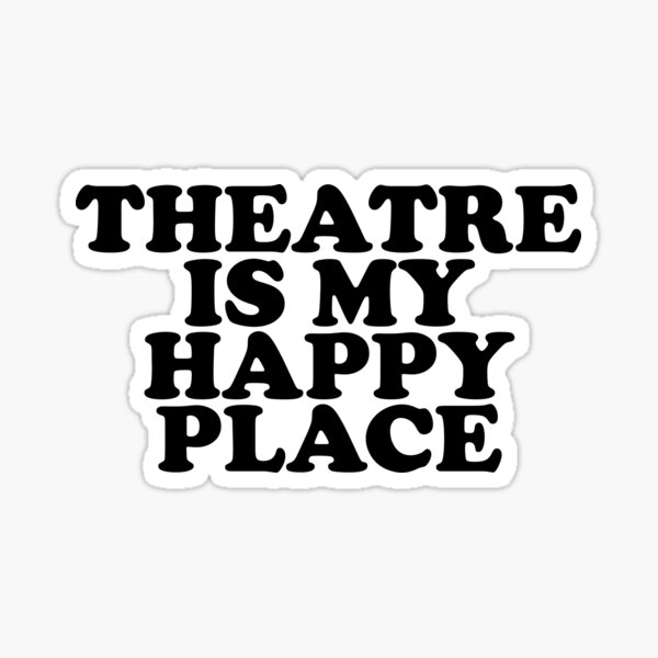 Theatre Is My Happy Place ~ Actor Theatre Musical Sticker