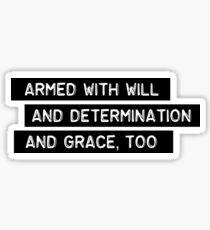 Armed With Will and Determination - And Grace, Too - Tragically Hip Sticker