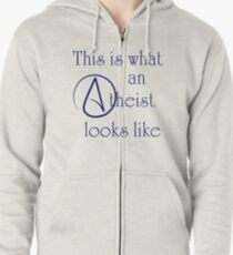 This Is What An Atheist Looks Like! Zipped Hoodie
