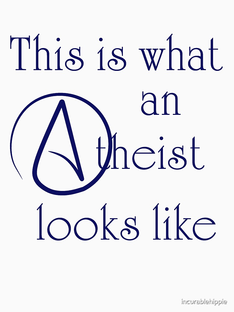 This Is What An Atheist Looks Like! by incurablehippie