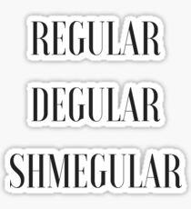 Regular Degular Shmegular Sticker