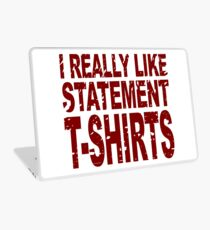 I Really Like Statement T-Shirts Laptop Skin