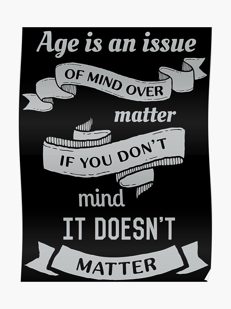 Age Is An Issue Of Mind Over Matter Vintage Quote Poster By