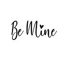 Be Mine Print by mysticalberries