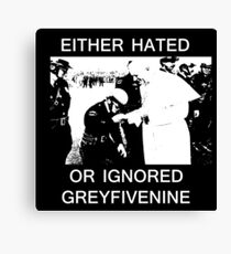 EITHER HATED OR IGNORED - GREYFIVENINE Canvas Print