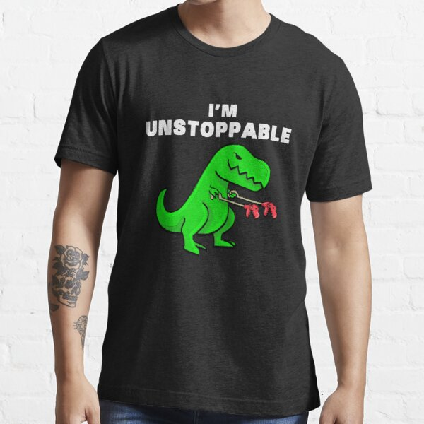 I AM UNSTOPPABLE Dinosaur T-Rex Tyrannosaurus Essential T-Shirt