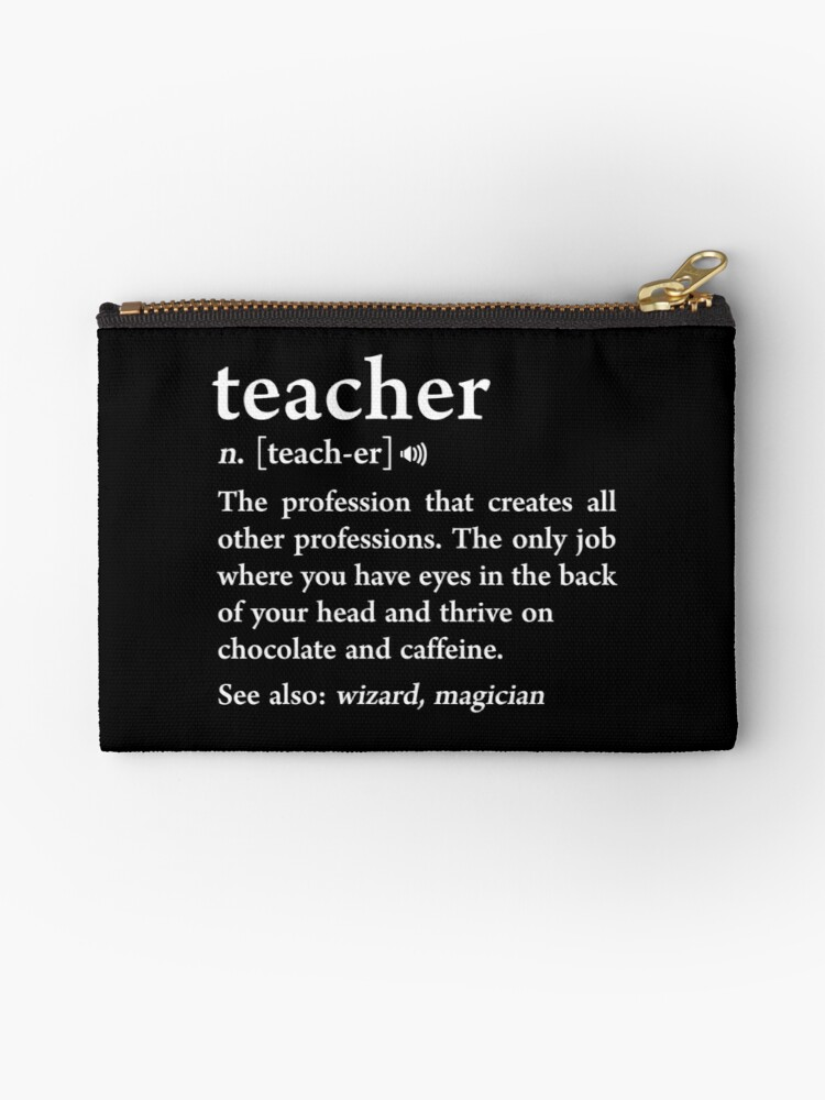 'Teacher Definition Funny Noun Meaning Teacher Appreciation Gift' Zipper  Pouch by JapaneseInkArt