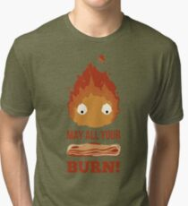 May all your BACON BURN !! Tri-blend T-Shirt