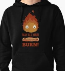 May all your BACON BURN !! Pullover Hoodie