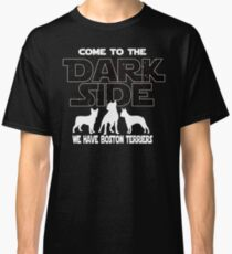 Boston Terrier T shirt - Come To The Dark Side - Boston Terrier Lover Gift  Classic T-Shirt