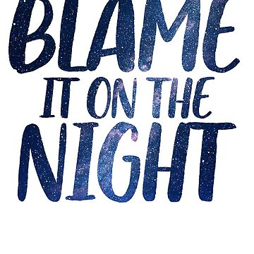 Blame It On The Night | Music Quote Lyrics by RoadRescuer