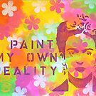 I Paint My Own Reality by Lisa Vollrath