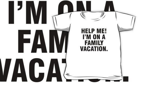Help me I'm on a family vacation