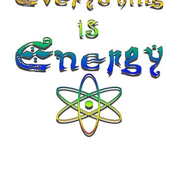 Everything is Energy by LeahMcNeir