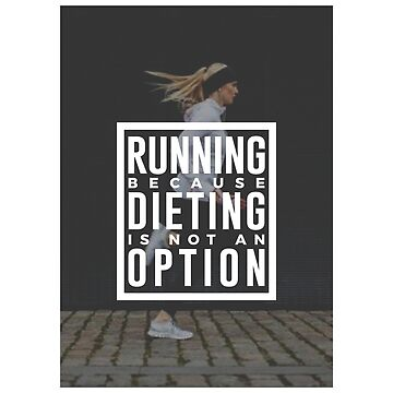Running Because Dieting Is Not An Option by seanicasia