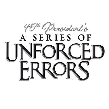 45th President's A Series of Unforced Errors by tenaciousN