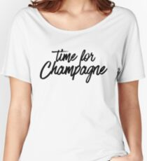 Time For Champagne ~ Drinks Cocktail Beer Women's Relaxed Fit T-Shirt