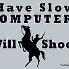 Have Slow Computer? Will Shoot by EyeMagined