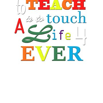 Teachers Touch Lives 4Ever by theboonation