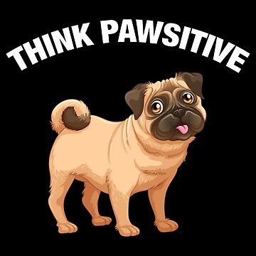 Think Pawsitive - Pug by quotysalad