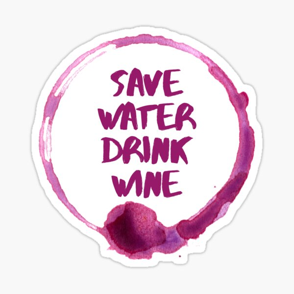 Save Water Drink Wine Stain Sticker