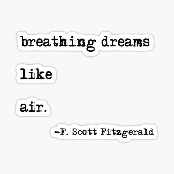 Breathing dreams like air - F. Scott Fitzgerald quote Sticker