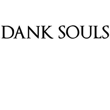 Dank Souls (Black Lettering) by WearableDesigns