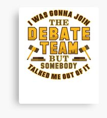 What Gonna Join Debate Team But Someone Talked Out Of - Debating Canvas Print