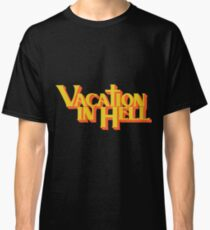 Vacation in Hell Classic T-Shirt