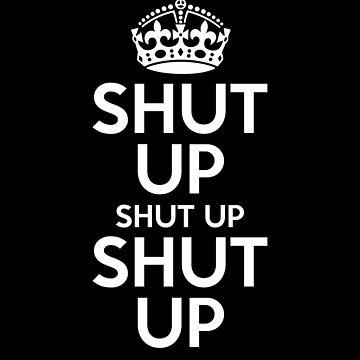 Shut Up Shut Up Shut Up by lo-qua-t