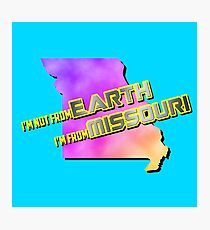 I'm not from Earth, I'm from Missouri Photographic Print