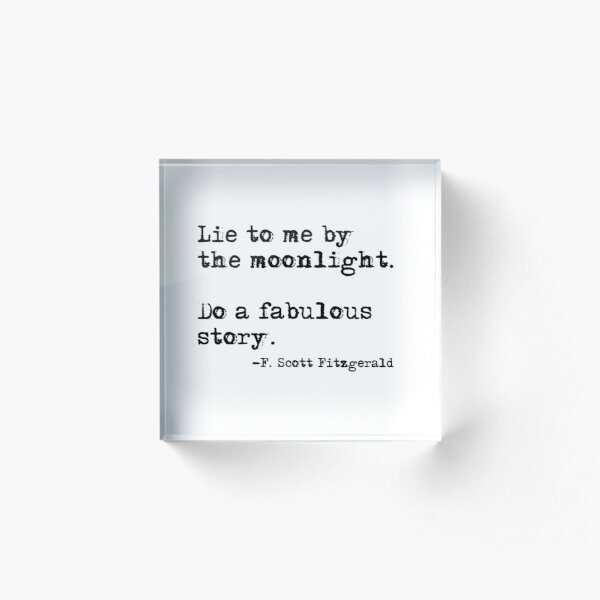 Lie to me by the moonlight - F. Scott Fitzgerald quote Acrylic Block
