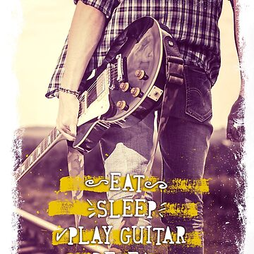 Eat Sleep Play Guitar Repeat by LeoZitro
