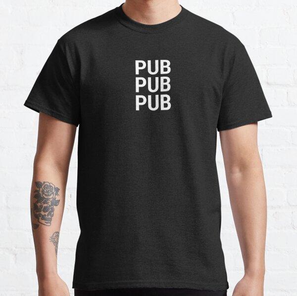 PUB PUB PUB Classic T-Shirt