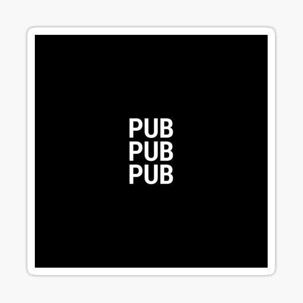 PUB PUB PUB Sticker