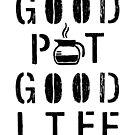 Good Pot Good Life BLK by GoodPotGoodLife