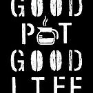 Good Pot Good Life WHT by GoodPotGoodLife