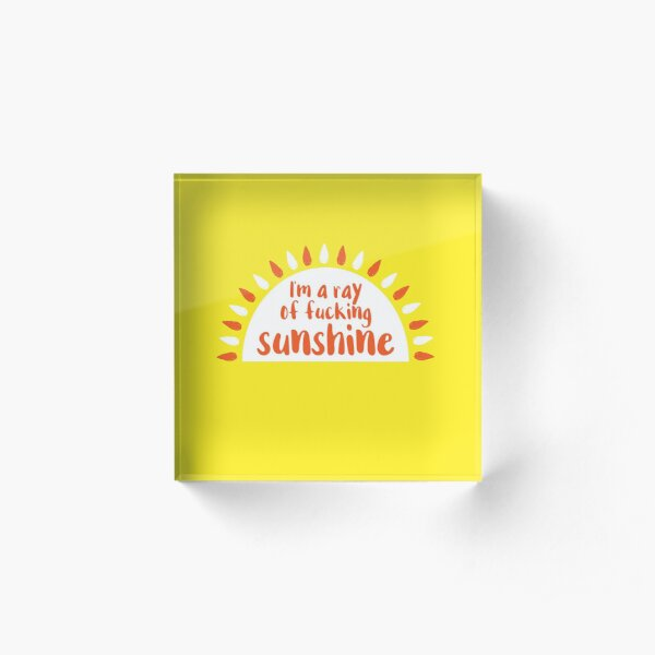 I'm A Ray of Fucking Sunshine Acrylic Block