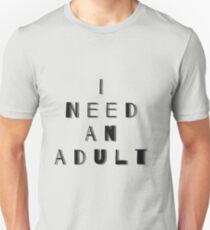 I Need An Adult Unisex T-Shirt