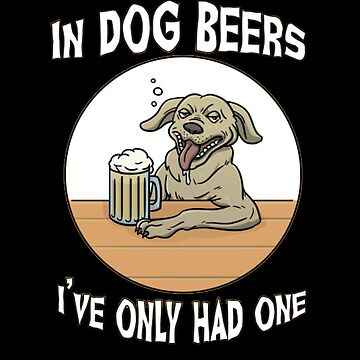 In Dog Beers Funny Gifts & Shirts by PRINTS2HOT