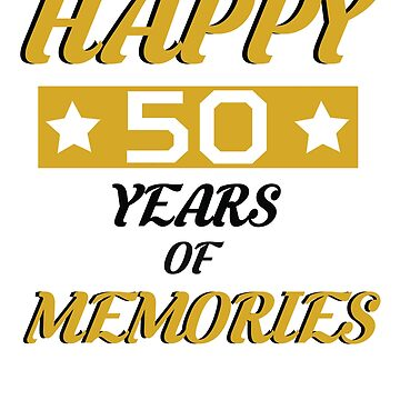 Happy 50 Years Of Memories cute tee - gift for birthday  by ArtOfHappiness