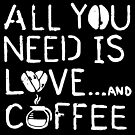 All You Need is Love and Coffee WHT by GoodPotGoodLife