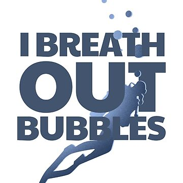 Scuba Diving I Breath Out Bubbles Diver T-shirt by Dhiemeson