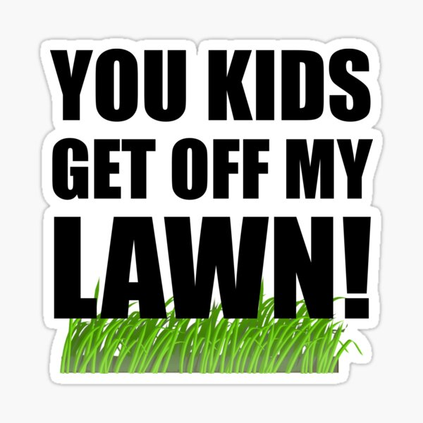 You Kids Get Off My Lawn Sticker